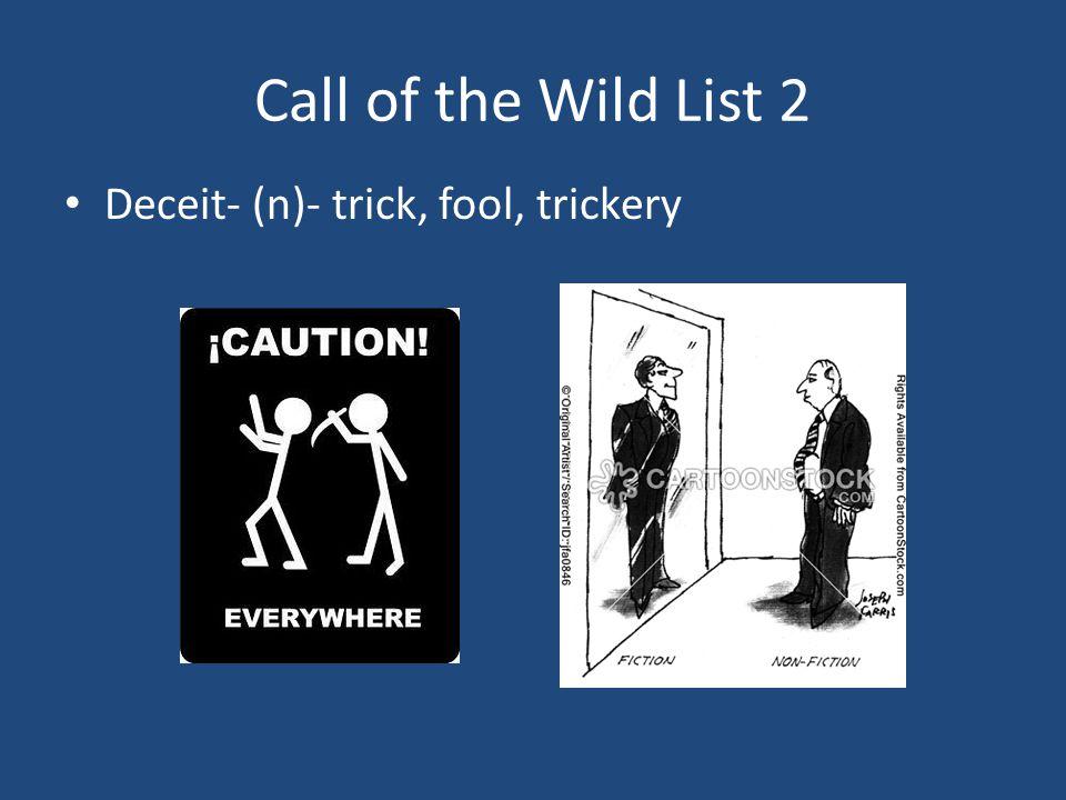 Call of the Wild List 2 Deceit- (n)- trick, fool, trickery