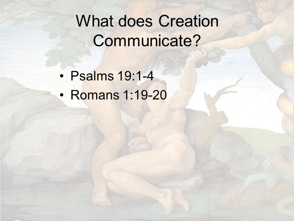 What does Creation Communicate Psalms 19:1-4 Romans 1:19-20