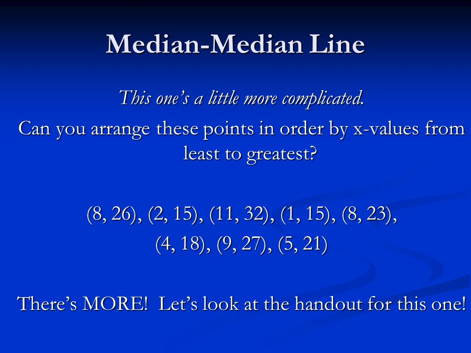 Median-Median Line This one's a little more complicated. Can you arrange these points in order by x-values from least to greatest? (8, 26), (2, 15), (