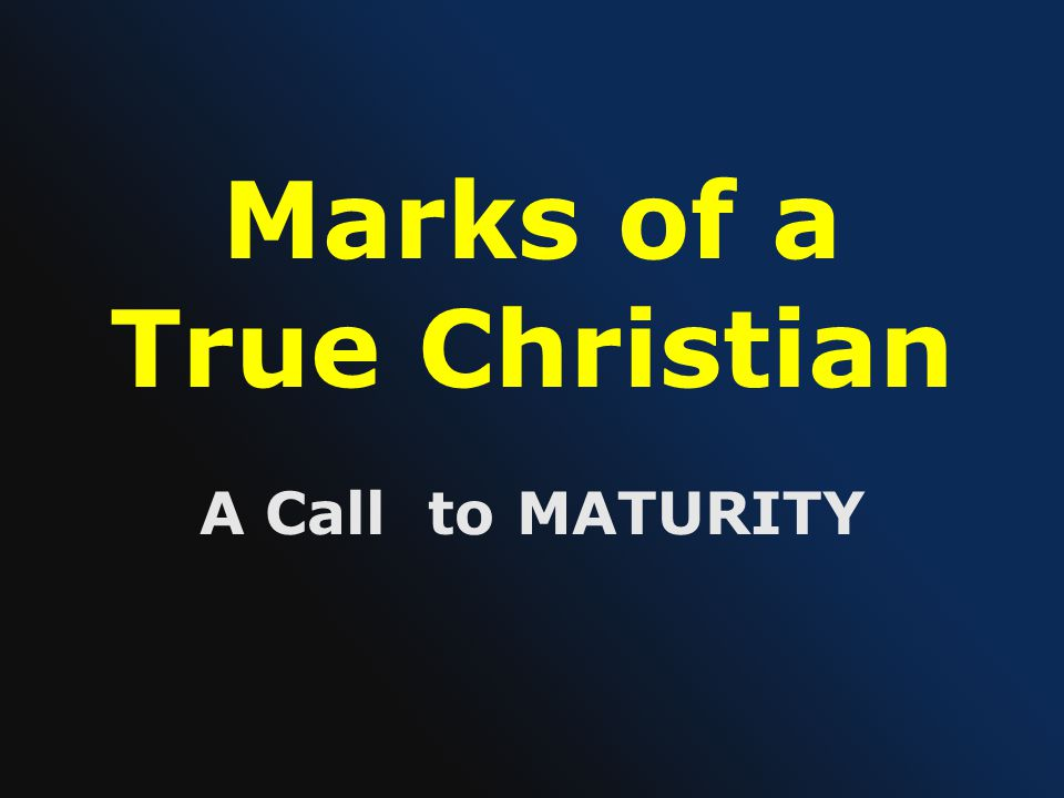 Marks of a True Christian A Call to MATURITY