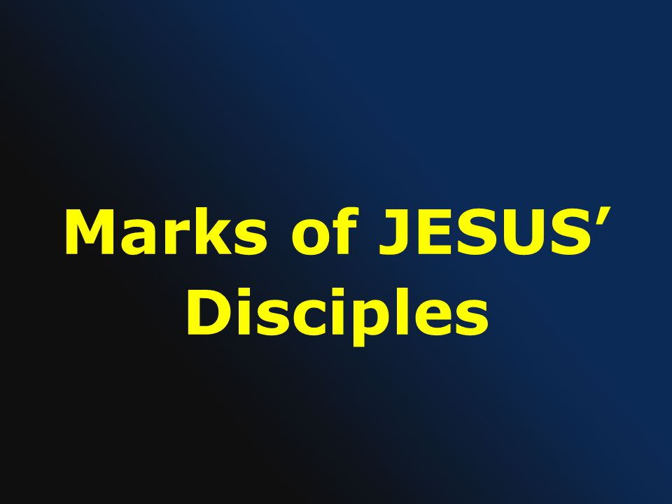 Marks of JESUS ' Disciples