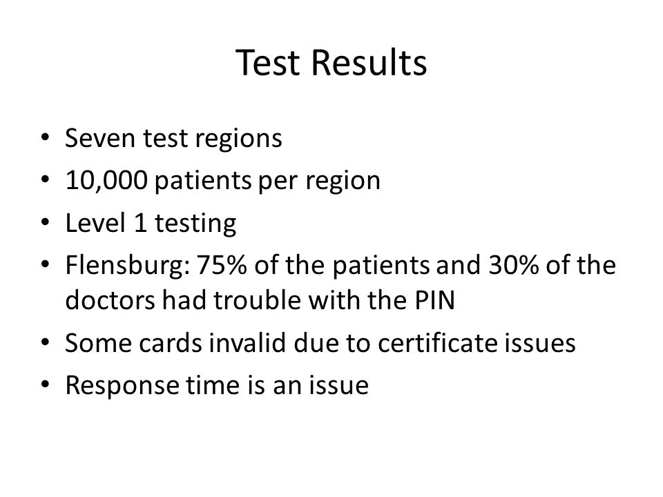 Test Results Seven test regions 10,000 patients per region Level 1 testing Flensburg: 75% of the patients and 30% of the doctors had trouble with the
