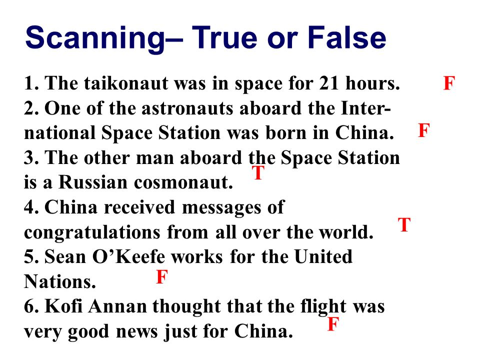 Scanning– True or False 1. The taikonaut was in space for 21 hours. 2. One of the astronauts aboard the Inter- national Space Station was born in Chin
