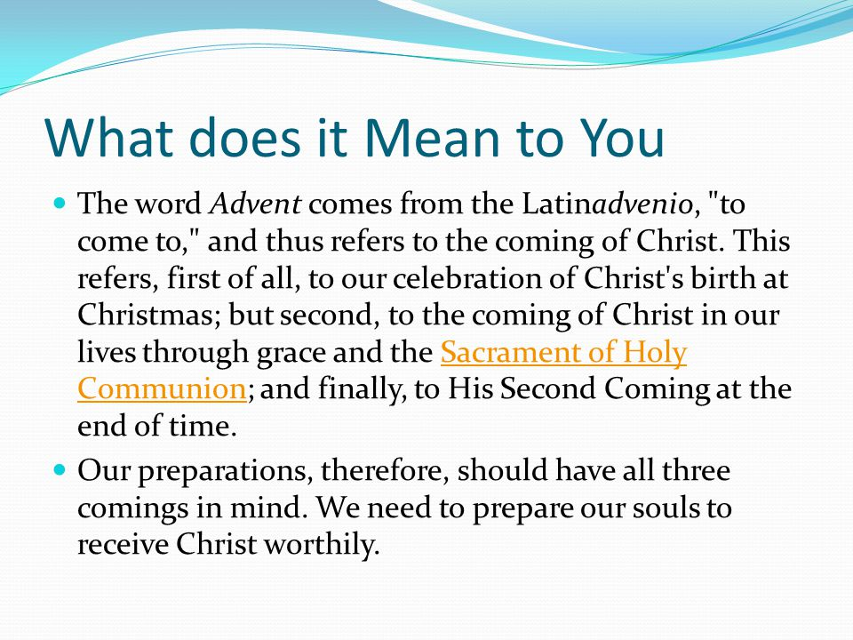 What does it Mean to You The word Advent comes from the Latinadvenio,