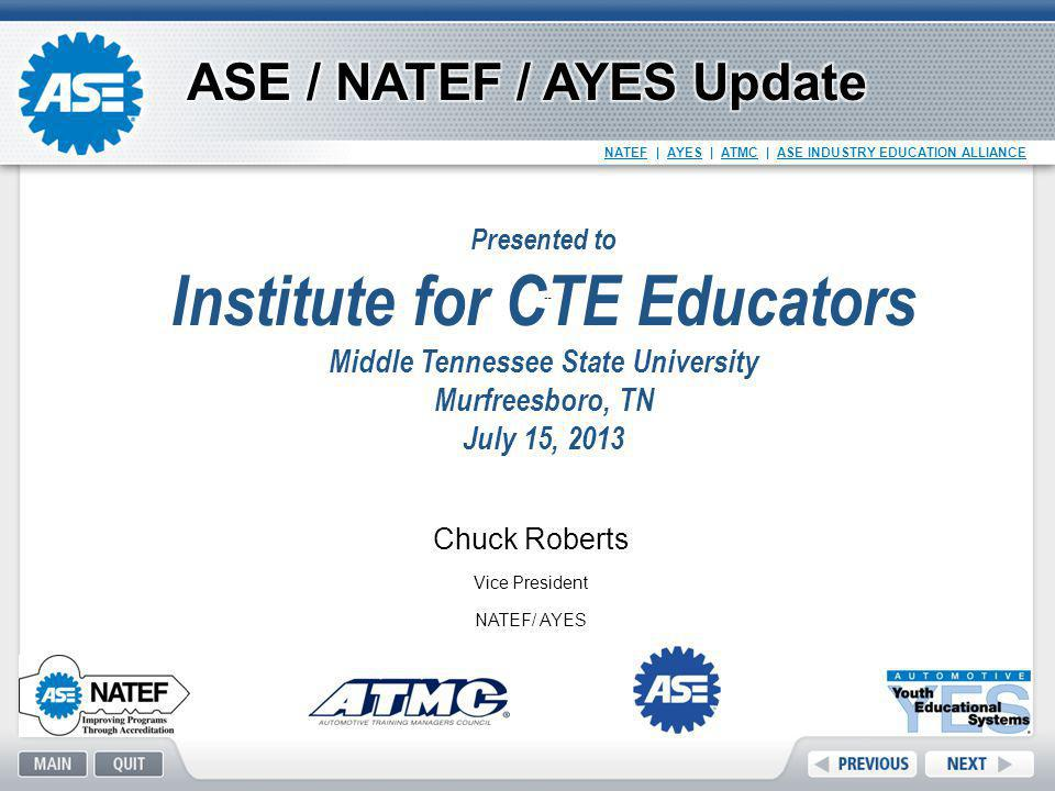 NATEF | AYES | ATMC | ASE INDUSTRY EDUCATION ALLIANCE ASE Industry Education Alliance Overview NATEF Update AYES Update ATMC Overview ASE Student Certification Career Path Wrap up Questions