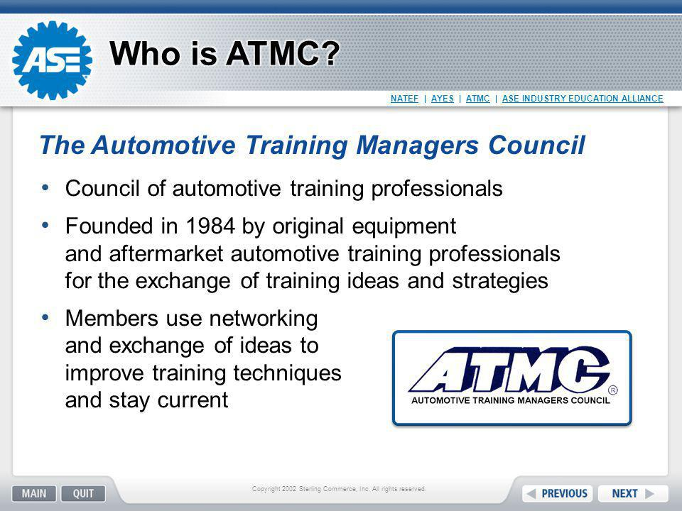 NATEF   AYES   ATMC   ASE INDUSTRY EDUCATION ALLIANCE Council of automotive training professionals Founded in 1984 by original equipment and aftermark