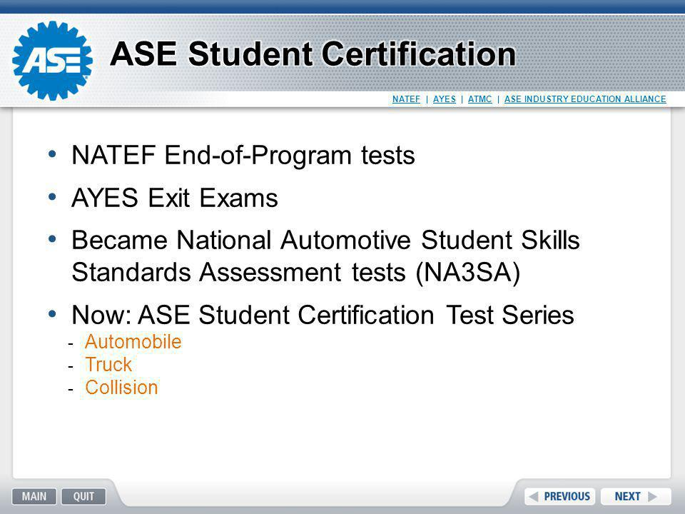 NATEF   AYES   ATMC   ASE INDUSTRY EDUCATION ALLIANCE NATEF End-of-Program tests AYES Exit Exams Became National Automotive Student Skills Standards A