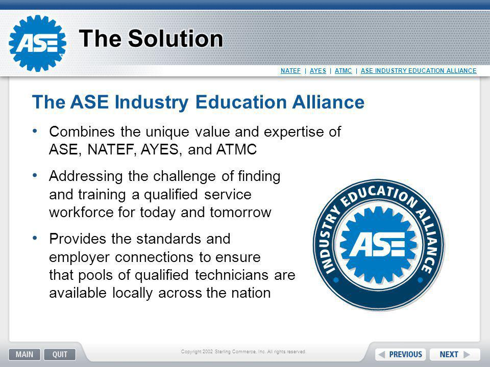 NATEF | AYES | ATMC | ASE INDUSTRY EDUCATION ALLIANCE New user friendly website up and running Log in for State Departments of Education Review Collision and Truck standards in 2014 Working on accreditation software program