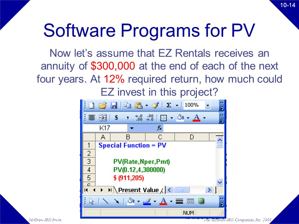 The McGraw-Hill Companies, Inc. 2008McGraw-Hill/Irwin 10-14 Software Programs for PV Now let's assume that EZ Rentals receives an annuity of $300,000