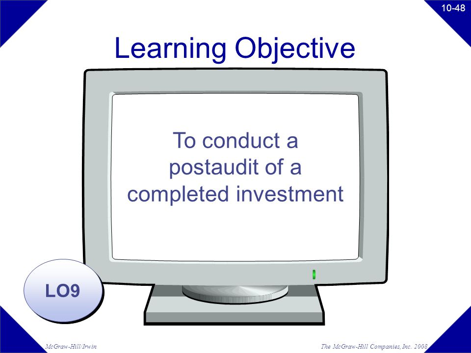 The McGraw-Hill Companies, Inc. 2008McGraw-Hill/Irwin 10-48 Learning Objective LO9 To conduct a postaudit of a completed investment