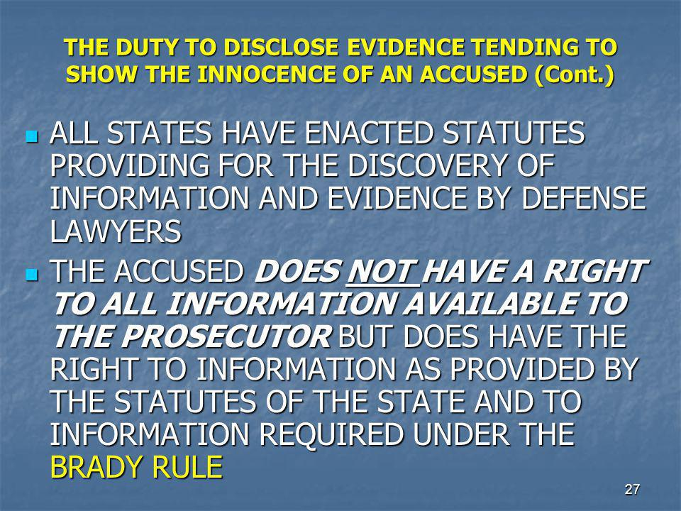 28 The BRADY RULE This defines the DUTY of the Prosecution and Police to DISCLOSE… This defines the DUTY of the Prosecution and Police to DISCLOSE… ANY EVIDENCE THAT WOULD TEND TO SHOW THE INNOCENCE of an Accused.