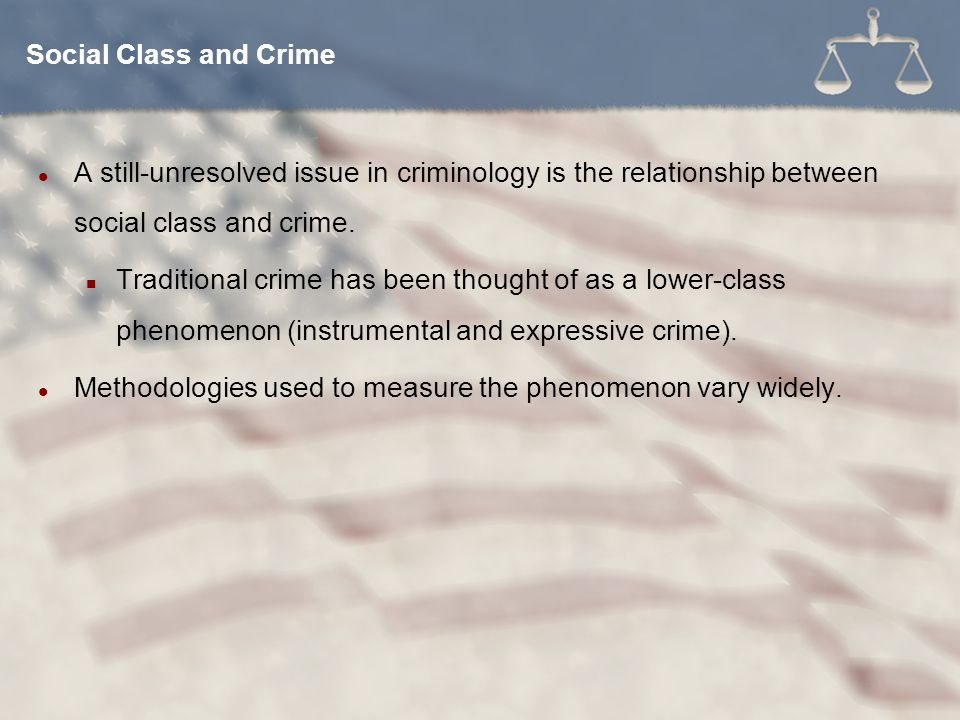 A still-unresolved issue in criminology is the relationship between social class and crime. Traditional crime has been thought of as a lower-class phe