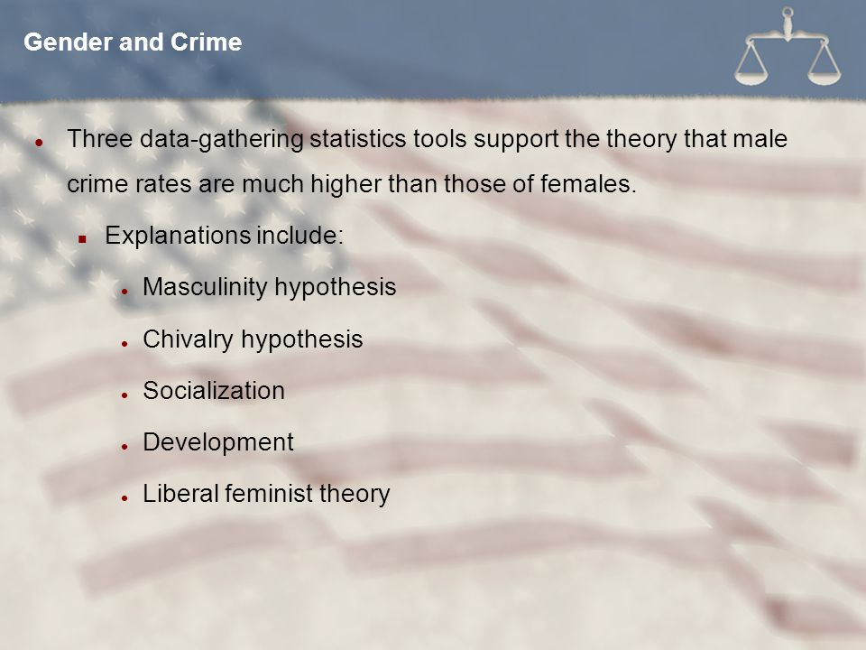 Three data-gathering statistics tools support the theory that male crime rates are much higher than those of females. Explanations include: Masculinit