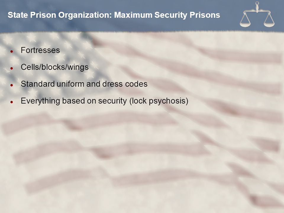 Fortresses Cells/blocks/wings Standard uniform and dress codes Everything based on security (lock psychosis) State Prison Organization: Maximum Security Prisons