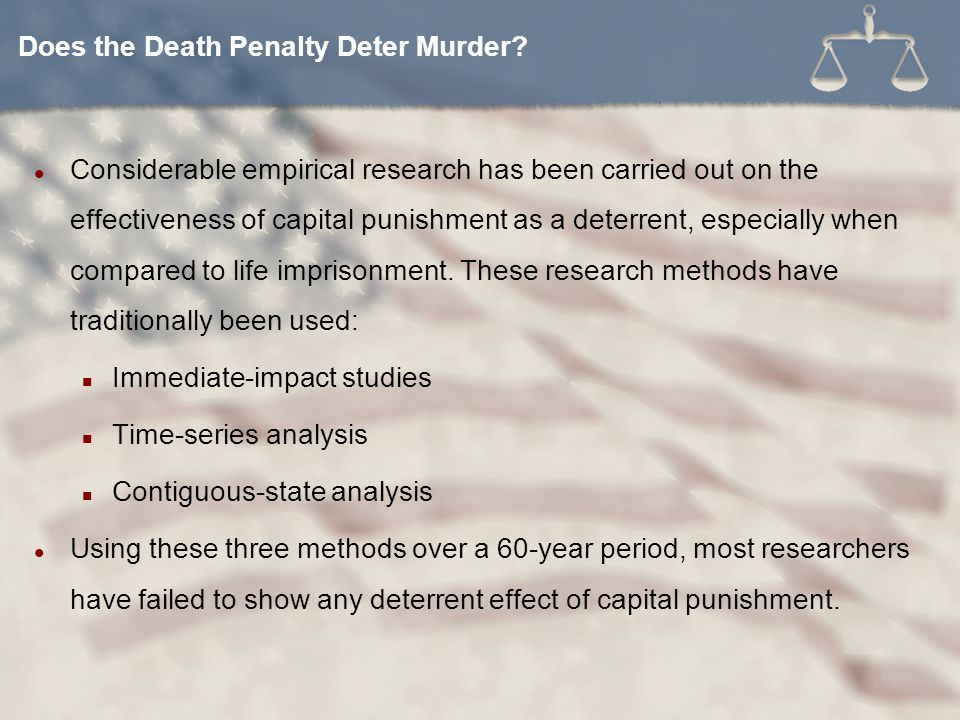 Considerable empirical research has been carried out on the effectiveness of capital punishment as a deterrent, especially when compared to life impri