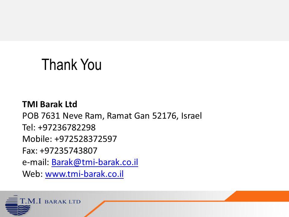 TMI Barak Ltd POB 7631 Neve Ram, Ramat Gan 52176, Israel Tel: +97236782298 Mobile: +972528372597 Fax: +97235743807 e-mail: Barak@tmi-barak.co.ilBarak@tmi-barak.co.il Web: www.tmi-barak.co.ilwww.tmi-barak.co.il Thank You