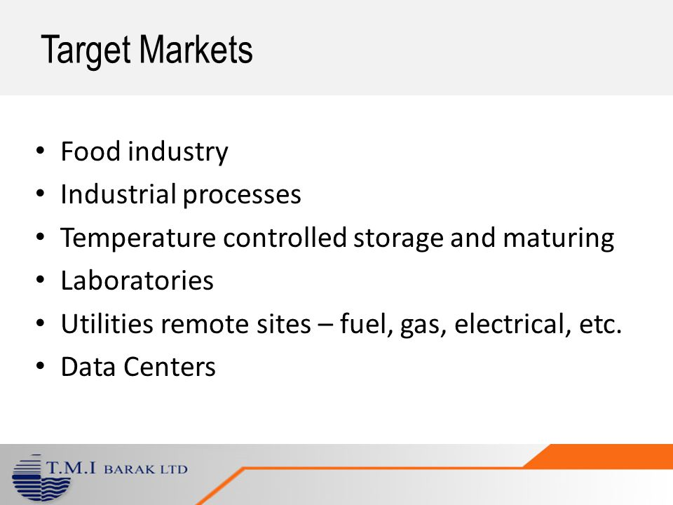Food industry Industrial processes Temperature controlled storage and maturing Laboratories Utilities remote sites – fuel, gas, electrical, etc. Data