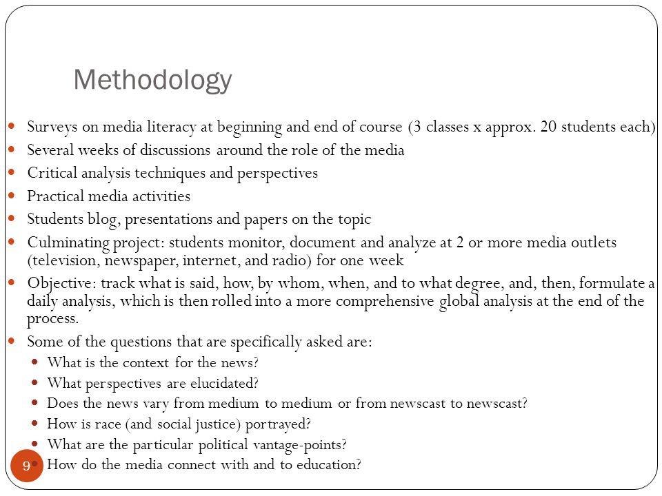 Methodology 9 Surveys on media literacy at beginning and end of course (3 classes x approx. 20 students each) Several weeks of discussions around the