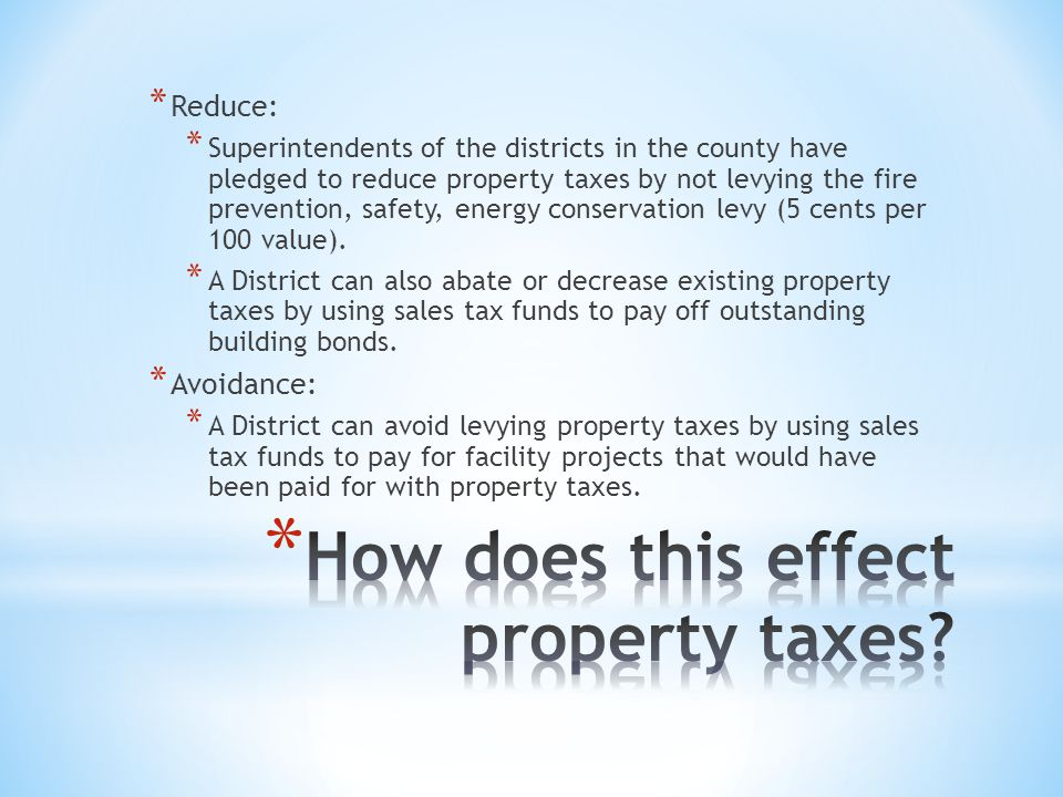 * Reduce: * Superintendents of the districts in the county have pledged to reduce property taxes by not levying the fire prevention, safety, energy conservation levy (5 cents per 100 value).