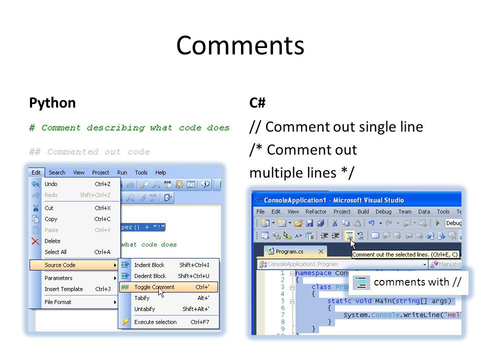 Comments PythonC# // Comment out single line /* Comment out multiple lines */ comments with //