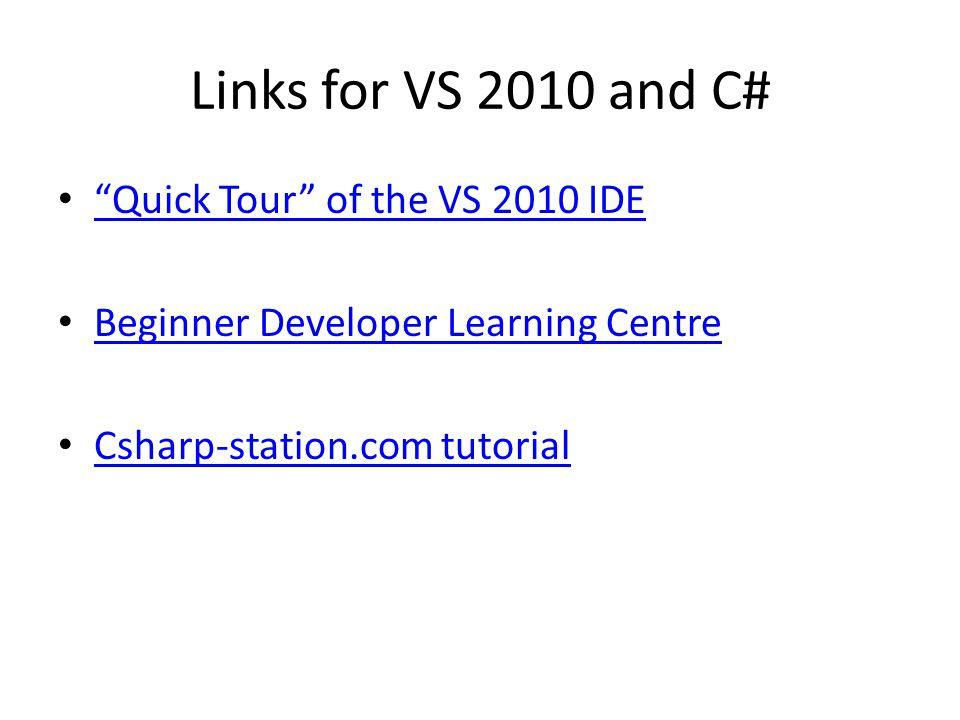 "Links for VS 2010 and C# ""Quick Tour"" of the VS 2010 IDE Beginner Developer Learning Centre Csharp-station.com tutorial"
