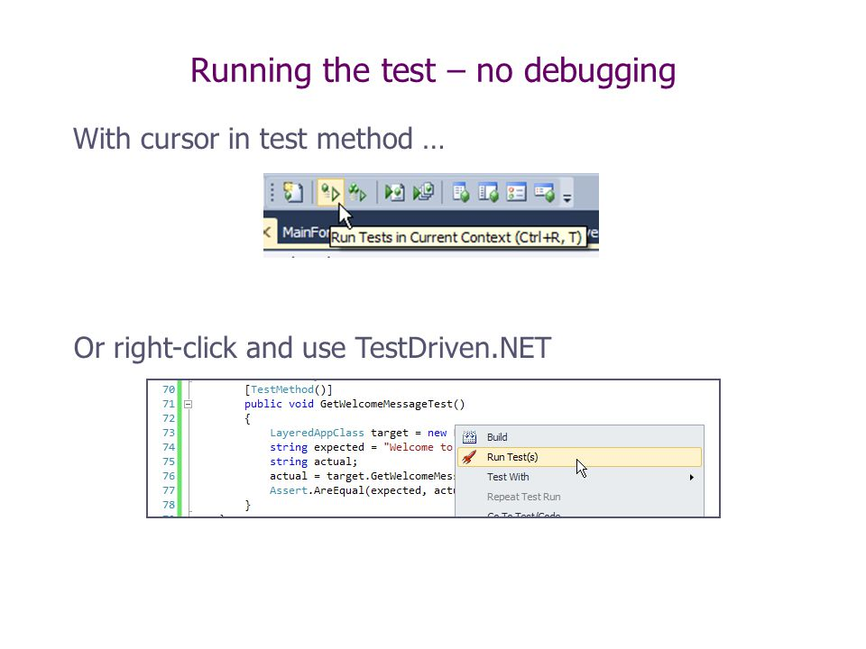 Running the test – no debugging With cursor in test method … Or right-click and use TestDriven.NET