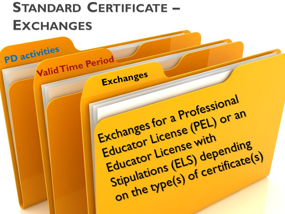 Exchanges for a Professional Educator License (PEL) or an Educator License with Stipulations (ELS) depending on the type(s) of certificate(s) PD activ