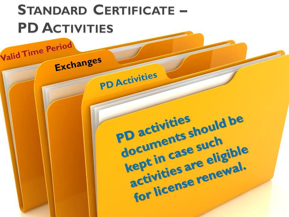 P D A c t i v i t i e s Valid Time Period Exchanges PD activities documents should be kept in case such activities are eligible for license renewal.