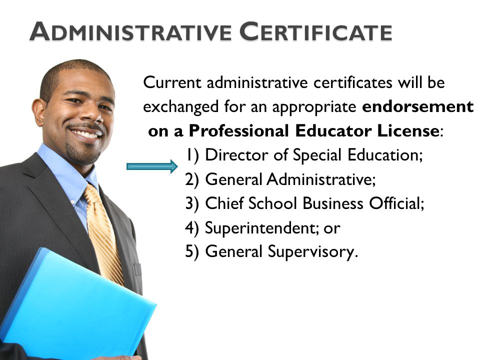 Current administrative certificates will be exchanged for an appropriate endorsement on a Professional Educator License: 1) Director of Special Educat