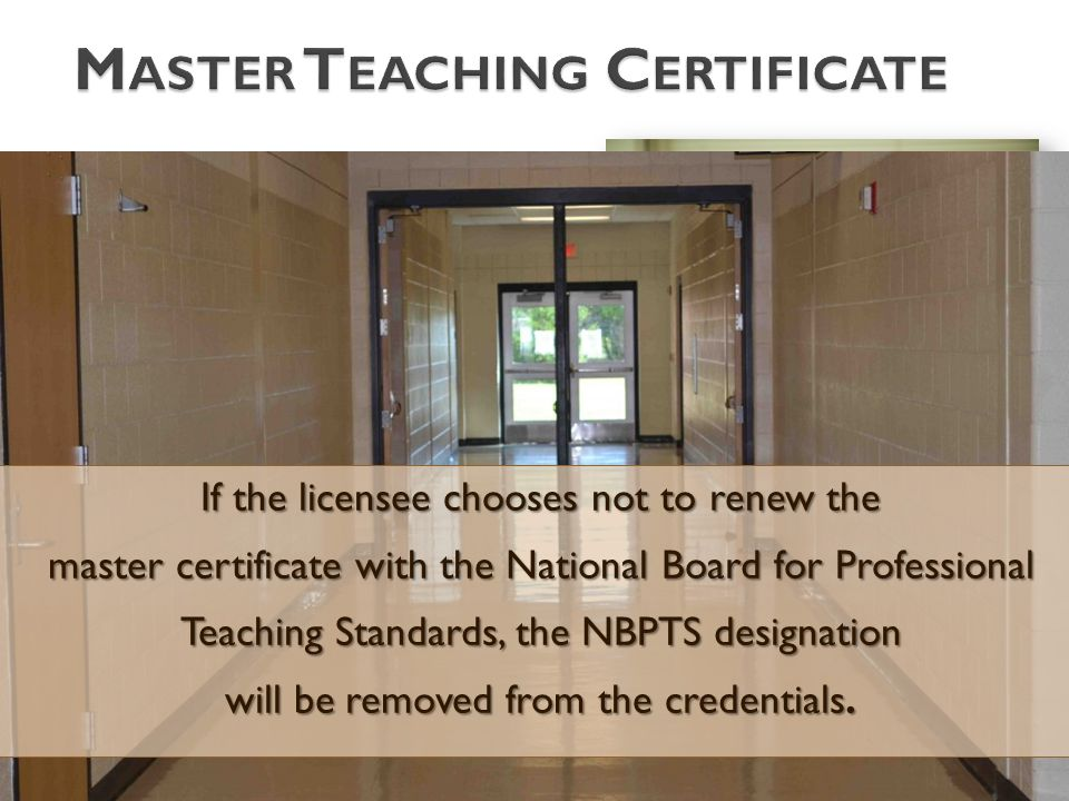 If an NBPTS designation was added to a Master Teacher Certificate beginning July 1, 2012, The licensee may work as a teacher only in an area where he/
