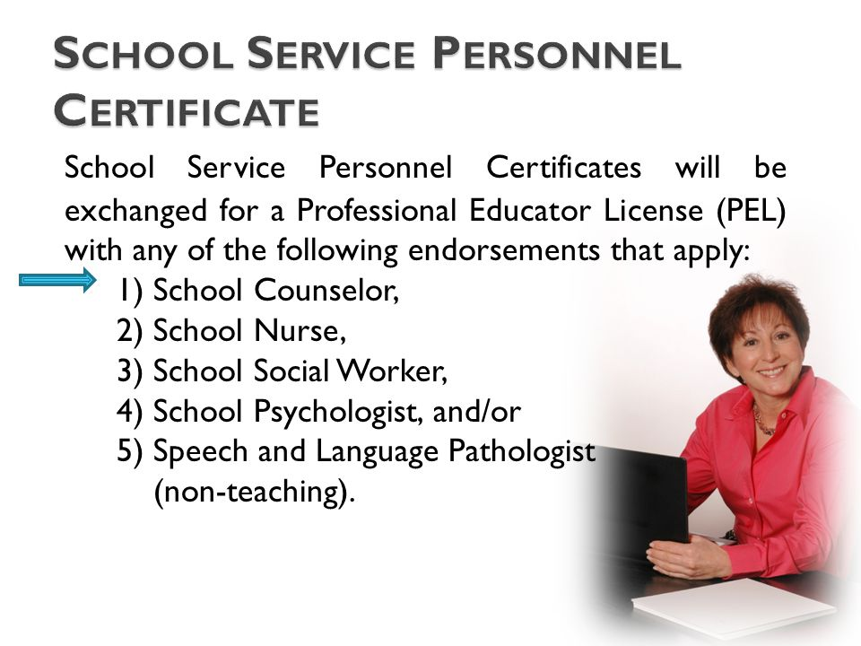 School Service Personnel Certificates will be exchanged for a Professional Educator License (PEL) with any of the following endorsements that apply: 1