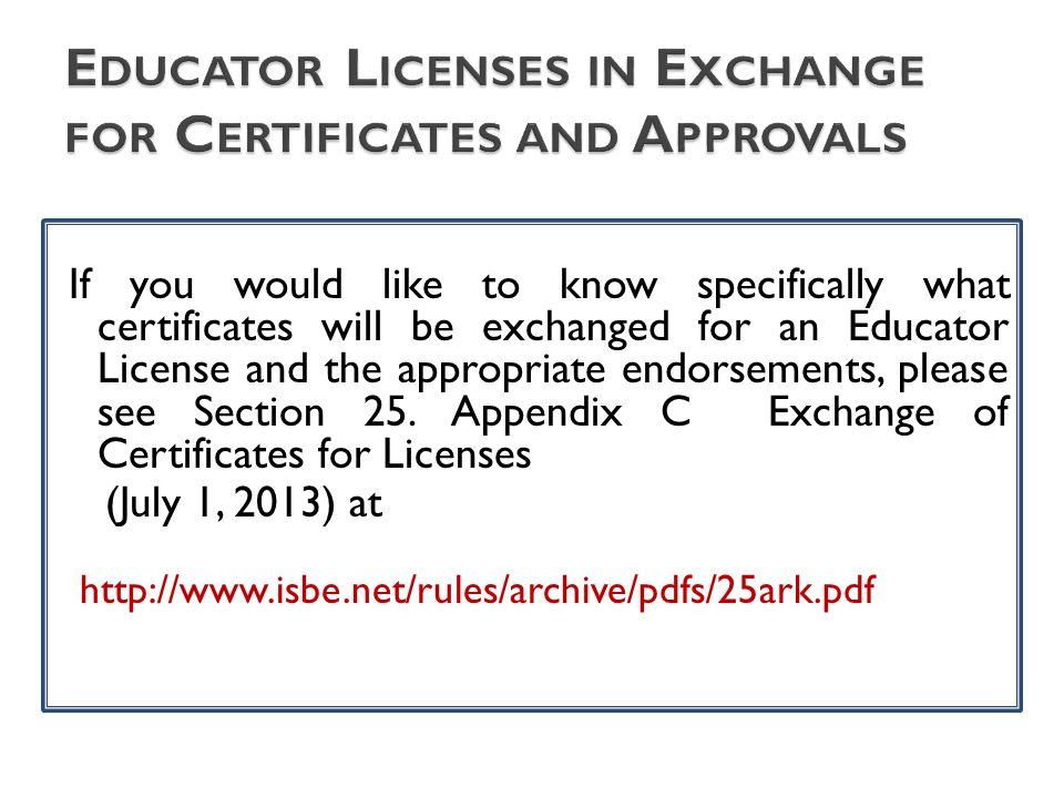 If you would like to know specifically what certificates will be exchanged for an Educator License and the appropriate endorsements, please see Sectio