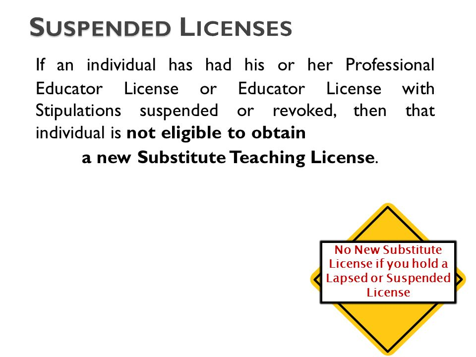 If an individual has had his or her Professional Educator License or Educator License with Stipulations suspended or revoked, then that individual is