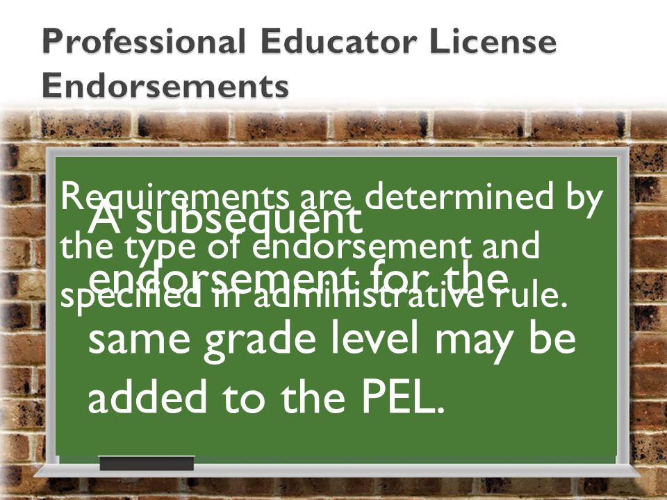 A subsequent endorsement for the same grade level may be added to the PEL.