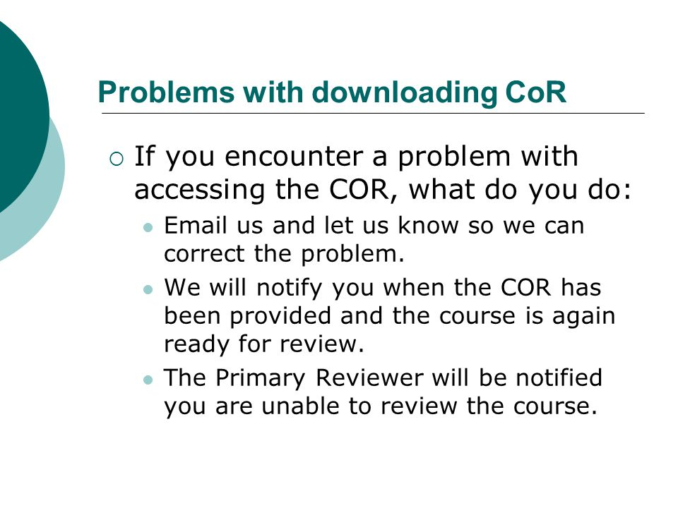 Problems with downloading CoR  If you encounter a problem with accessing the COR, what do you do: Email us and let us know so we can correct the problem.