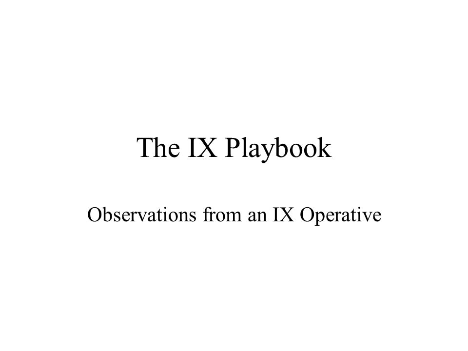The IX Playbook Observations from an IX Operative
