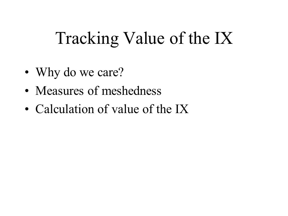 Tracking Value of the IX Why do we care Measures of meshedness Calculation of value of the IX