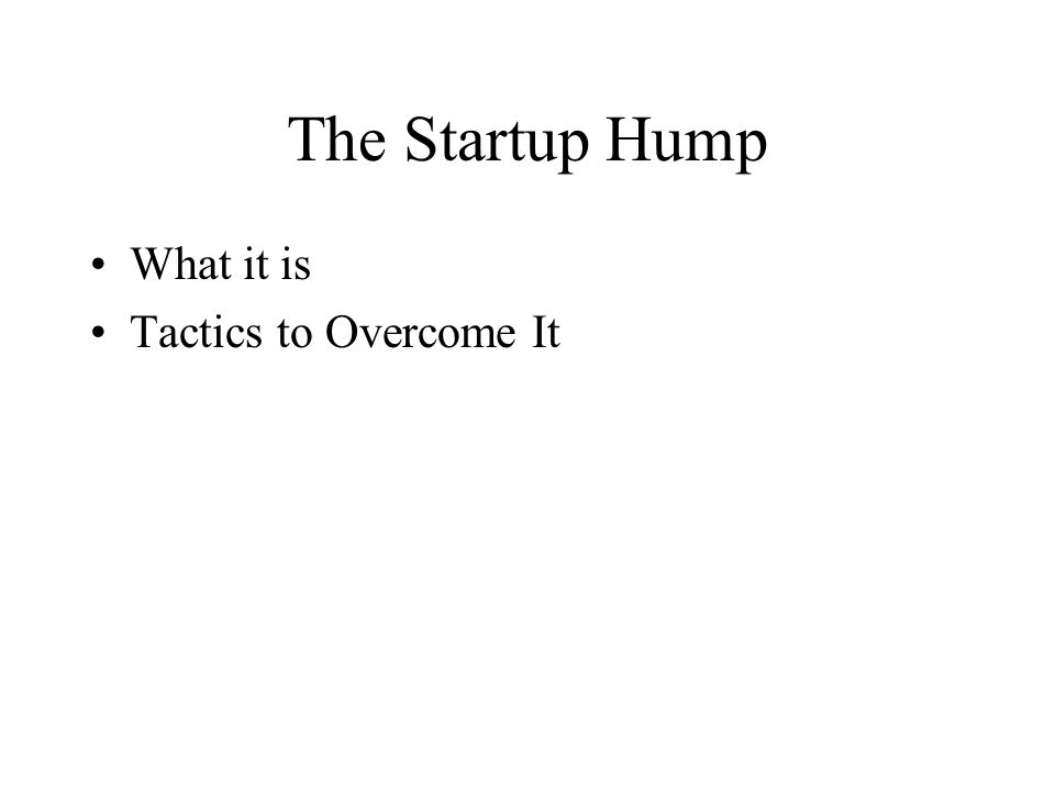 The Startup Hump What it is Tactics to Overcome It