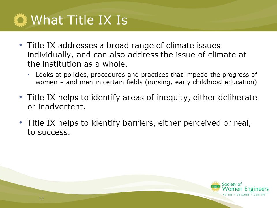 What Title IX Is Title IX addresses a broad range of climate issues individually, and can also address the issue of climate at the institution as a wh