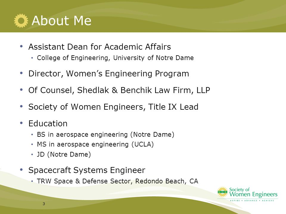 About Me Assistant Dean for Academic Affairs College of Engineering, University of Notre Dame Director, Women's Engineering Program Of Counsel, Shedla