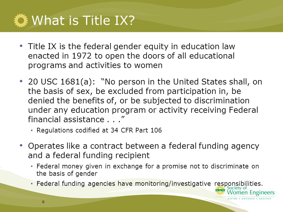 Title IX is the federal gender equity in education law enacted in 1972 to open the doors of all educational programs and activities to women 20 USC 16