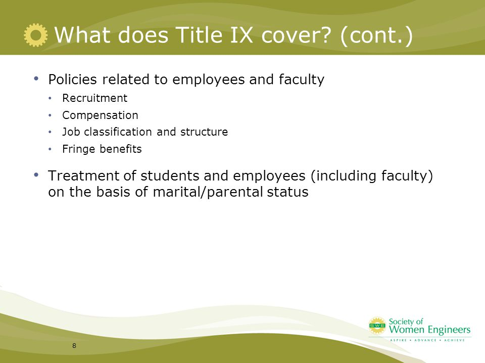 What does Title IX cover? (cont.) Policies related to employees and faculty Recruitment Compensation Job classification and structure Fringe benefits