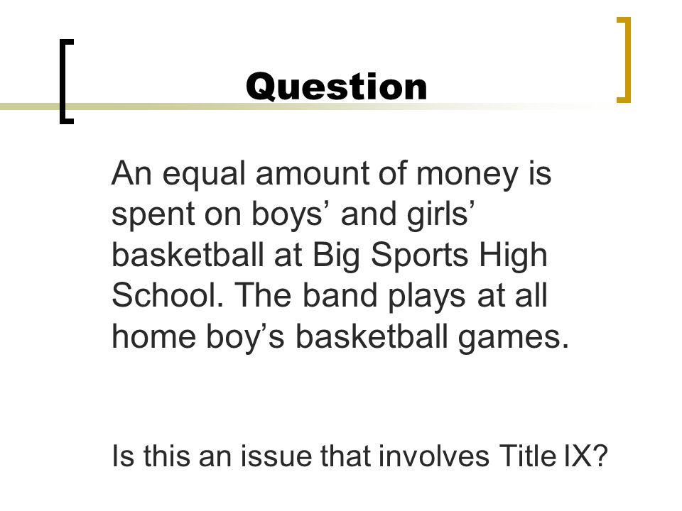 Question An equal amount of money is spent on boys' and girls' basketball at Big Sports High School.