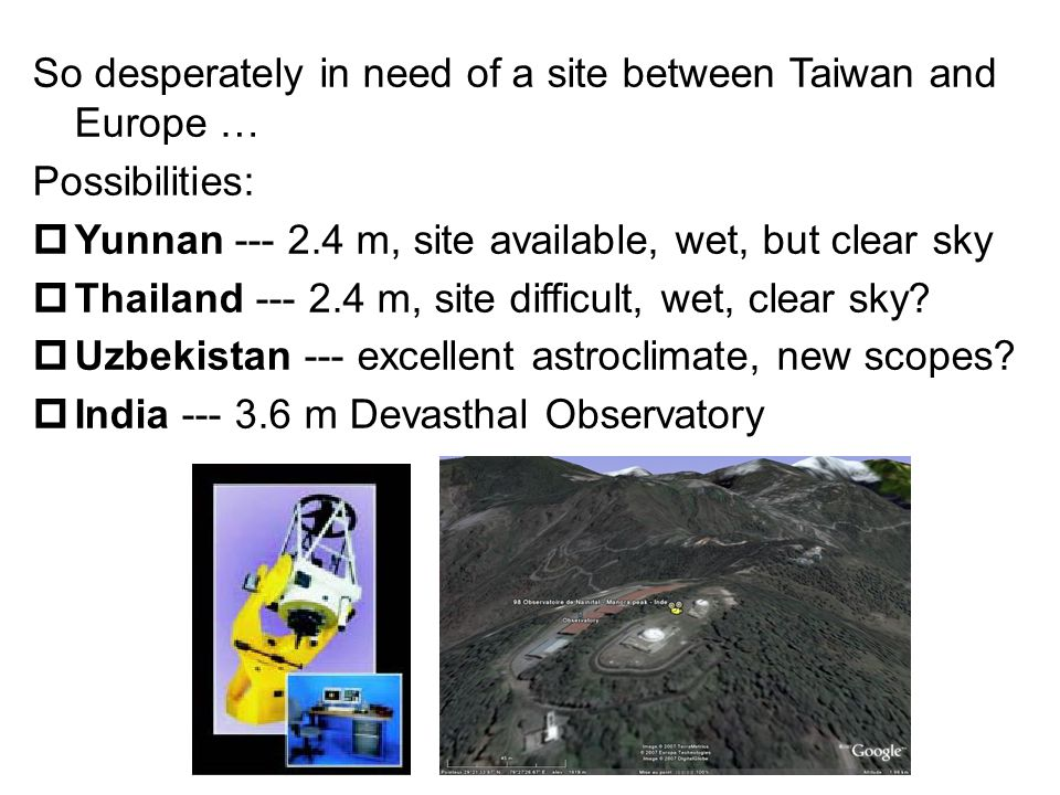 So desperately in need of a site between Taiwan and Europe … Possibilities:  Yunnan --- 2.4 m, site available, wet, but clear sky  Thailand --- 2.4