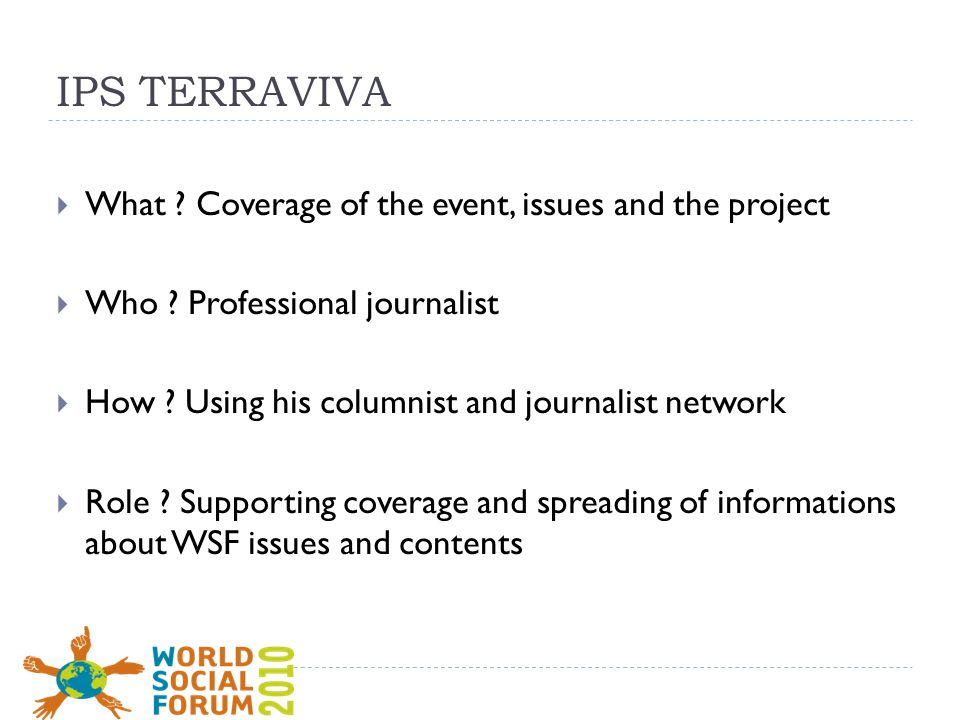 IPS TERRAVIVA  What . Coverage of the event, issues and the project  Who .