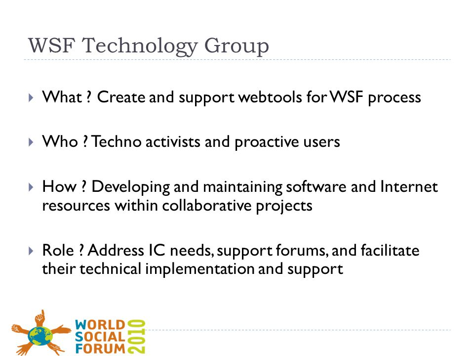 WSF Technology Group  What . Create and support webtools for WSF process  Who .