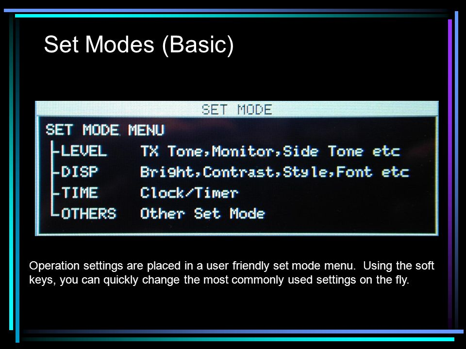 Set Modes (Basic) Operation settings are placed in a user friendly set mode menu.