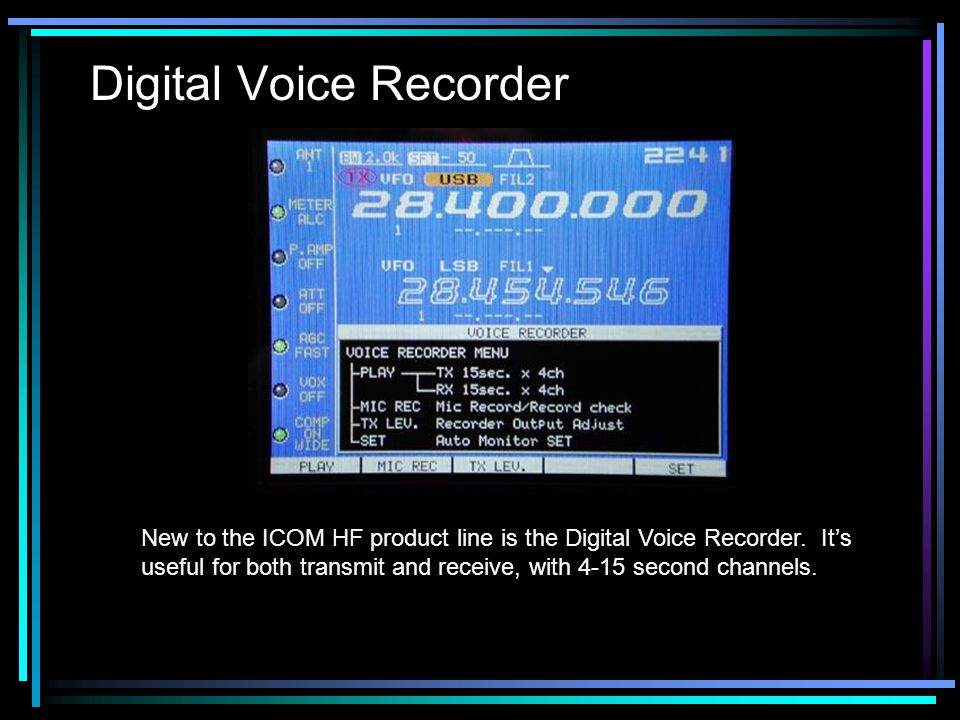 Digital Voice Recorder New to the ICOM HF product line is the Digital Voice Recorder.