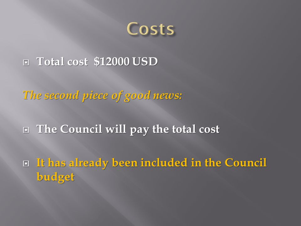 Total cost $12000 USD The second piece of good news:  The Council will pay the total cost  It has already been included in the Council budget