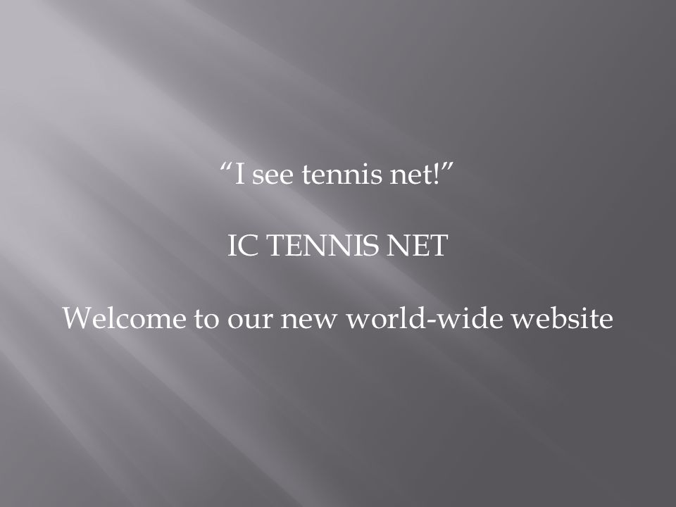 I see tennis net! IC TENNIS NET Welcome to our new world-wide website